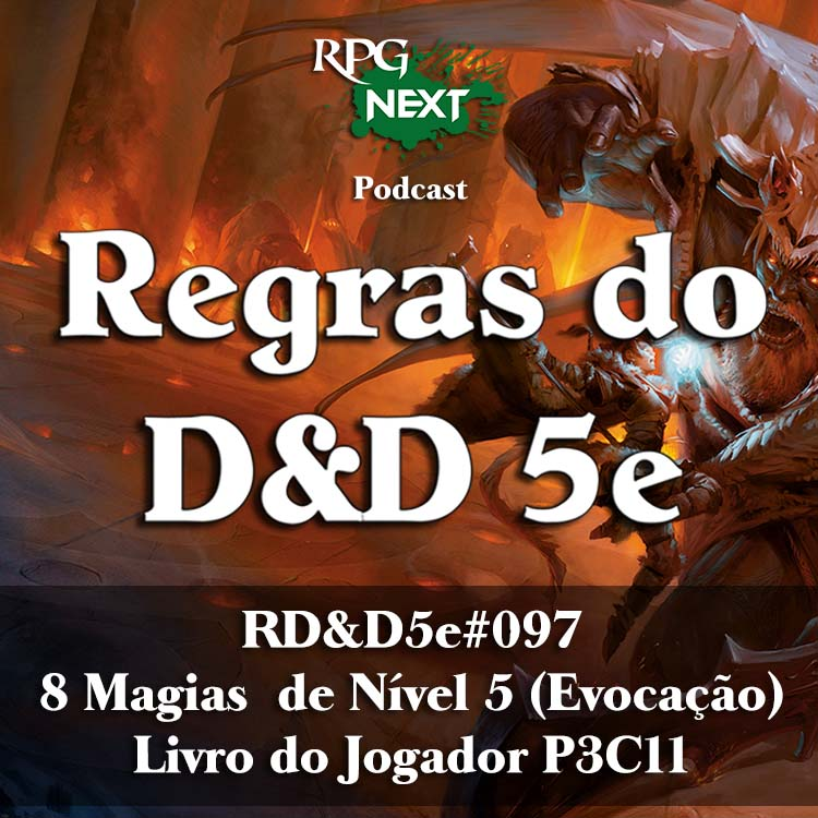 RD&D5e#097: 8 Magias de Nível 5 (Evocação) | Livro do Jogador P3C11