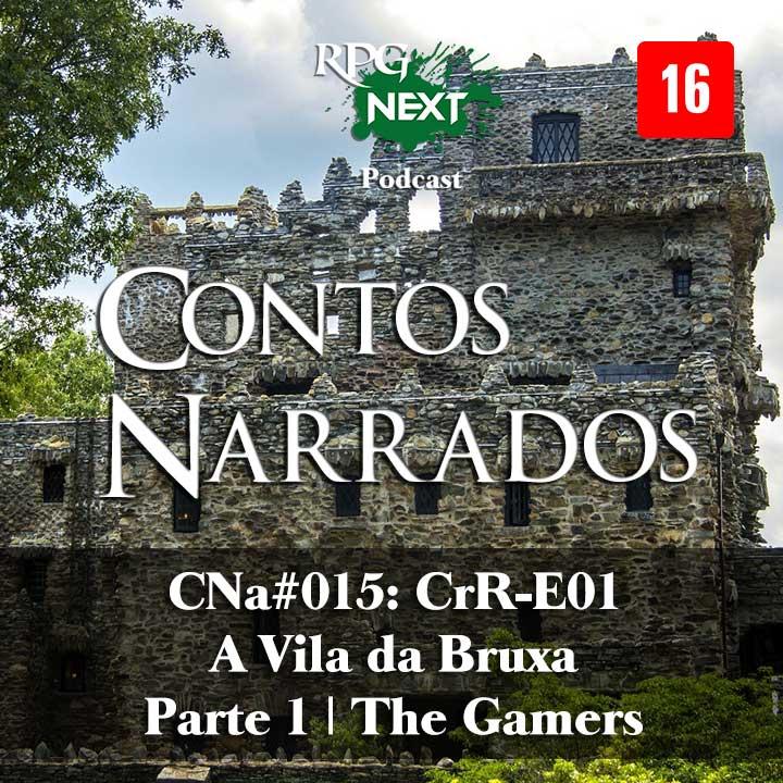 CNa#011: CrR-E01 – A Vila da Bruxa – Parte 1   The Gamers