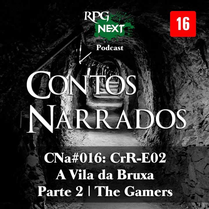 CNa#016: CrR-E02 – A Vila da Bruxa – Parte 2   The Gamers