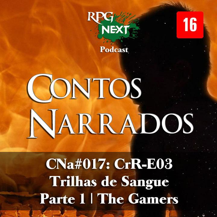 CNa#017: CrR-E03 – Trilhas de Sangue – Parte 1   The Gamers