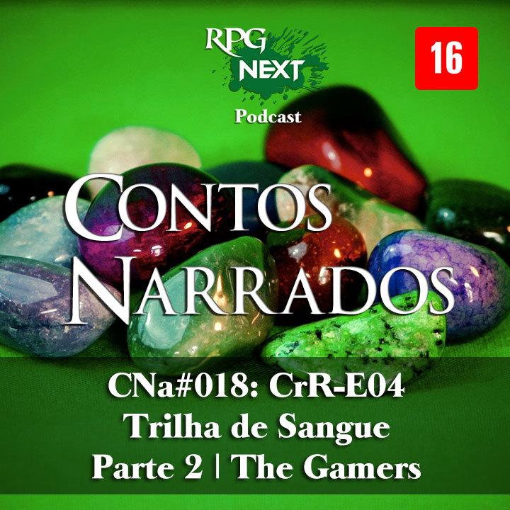 CNa#018: CrR-E04 – Trilhas de Sangue – Parte 2   The Gamers